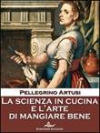 La scienza in cucina e l'arte di mangiare bene Ebook di  Pellegrino Artusi, Pellegrino Artusi