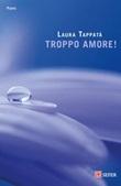 Troppo amore! Nuova ediz. Ebook di  Laura Tappatà