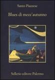 Blues di mezz'autunno Libro di  Santo Piazzese