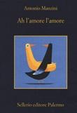 Ah l'amore l'amore Libro di  Antonio Manzini