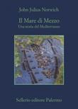 Il Mare di Mezzo. Una storia del Mediterraneo Ebook di  John Julius Norwich
