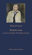 Roulette russa. La vita e i tempi di Graham Greene Ebook di  Richard Greene