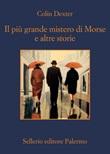 Il più grande mistero di Morse e altre storie Ebook di  Colin Dexter