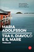 Tra il diavolo e il mare Libro di  Maria Adolfsson