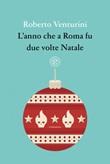 L' anno che a Roma fu due volte Natale Ebook di  Roberto Venturini