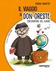 Il viaggio di don Oreste. Esploratore del cuore Libro di  Chiara Bonetto