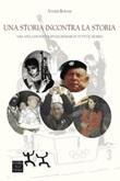 Una storia incontra la storia. Una vita con poeti e rivoluzionari di tutto il mondo Libro di  Vainer Burani