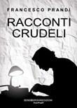 Racconti crudeli Libro di  Francesco Prandi