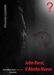 John Rossi, il bimbo nuovo. Nuova ediz. Libro di  Vincenzo Castaldo