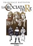 La crociata dei re Ebook di  Francesco Battistin, Francesco Battistin