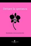 Dettare la speranza Libro di  Barbara Giuggioloni