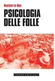 Psicologia delle folle Ebook di  Gustave Le Bon