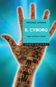Il cyborg. Saggio sull'uomo artificiale Ebook di  Antonio Caronia