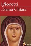 I fioretti di Santa Chiara Libro di  Chiara Carla Cabras, Chiara A. Lainati