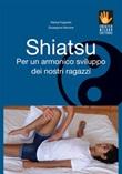 Shiatsu per un armonico sviluppo dei nostri ragazzi Ebook di  Marisa Fogarollo, Marisa Fogarollo, Giuseppina Morrone, Giuseppina Morrone