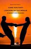Come non farti lasciare da tua moglie. 4 segreti per riuscirci Libro di  Francesco Micci