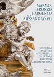 Marmo, bronzo e argento per Alessandro VII. Oreficeria e scultura monumentale dalla Roma di Bernini al Duomo di Siena. Ediz. illustrata Libro di