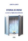 Storia di Irene. La vita è un'affacciata di finestra Libro di  Loretta Loreti