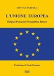L'Unione Europea. Origini, presente, prospettive future Libro di  Silvana Paruolo