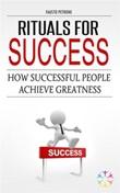 Rituals for success. How successful people achieve greatness Ebook di  Fausto Petrone, Fausto Petrone