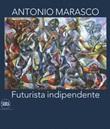 Antonio Marasco. Futurista indipendente. Catalogo della mostra (Rende, 14 dicembre 2019-15 febbraio 2020). Ediz. a colori Libro di
