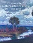 Cultura artistica a Pavia 1800-2000. Ediz. a colori Libro di  Susanna Zatti