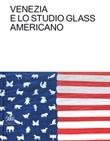 Venezia e lo Studio Glass americano. Ediz. italiana e inglese Libro di
