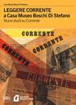 Leggere Corrente a Casa Museo Boschi Di Stefano. Nuovi studi su Corrente Libro di