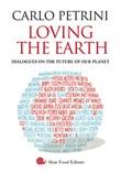 Loving the Earth. Dialogues on the future of our planet Libro di  Carlo Petrini