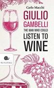 Giulio Gambelli. The man who could listen the wine Libro di  Carlo Macchi