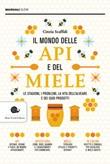 Il mondo delle api e del miele. Le stagioni, i problemi, la vita dell'alveare e dei suoi prodotti Libro di  Cinzia Scaffidi