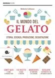 Il mondo del gelato. Storia, scienza, produzione, degustazione Ebook di  Roberto Lobrano