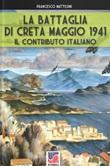 La battaglia di Creta. Maggio 1941. Il contributo italiano Libro di  Francesco Mattesini