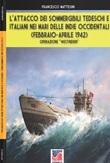 L'attacco dei sommergibili tedeschi e italiani nei mari delle Indie occidentali (febbraio-aprile 1942). Operazione «Westindien». Nuova ediz. Libro di  Francesco Mattesini