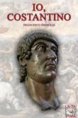 Io, Costantino Libro di  Francesco Dessolis