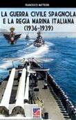 La guerra civile spagnola e la Regia Marina italiana (1936-1939). Ediz. illustrata Libro di  Francesco Mattesini