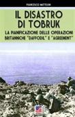 Il disastro di Tobruk. Nuova ediz. Libro di  Francesco Mattesini