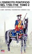 L'esercito pontificio nel 1708-1709. Guerra di Comacchio e di Ferrara. Ediz. illustrata. Vol. 2: Libro di