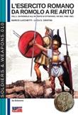 L'esercito romano da Romolo a re Artù. Ediz. italiana e inglese. Vol. 1: Libro di  Marco Lucchetti