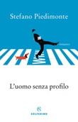 L' uomo senza profilo Ebook di  Stefano Piedimonte