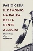 Il demonio ha paura della gente allegra. Di don Bosco, di me e dell'educare Libro di  Fabio Geda