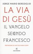 La via di Gesù. Il Vangelo secondo Francesco Libro di Francesco (Jorge Mario Bergoglio)