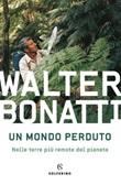Un mondo perduto. Nelle terre più remote del pianeta Libro di  Walter Bonatti