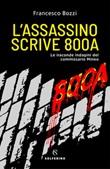 L' assassino scrive 800a. Le iraconde indagini del commissario Mineo Ebook di  Francesco Bozzi