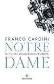 Notre Dame. Il cuore di luce dell'Europa Ebook di  Franco Cardini