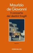 Il concerto dei destini fragili Libro di  Maurizio De Giovanni