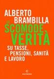Le scomode verità. Su tasse, pensioni, sanità e lavoro Ebook di  Alberto Brambilla