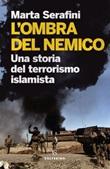 L' ombra del nemico. Una storia del terrorismo islamista Ebook di  Marta Serafini