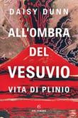 All'ombra del Vesuvio. Vita di Plinio Ebook di Dunn Daisy