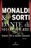 Dante di Shakespeare. Amor c'ha nulla amato Ebook di  Rita Monaldi, Francesco Sorti